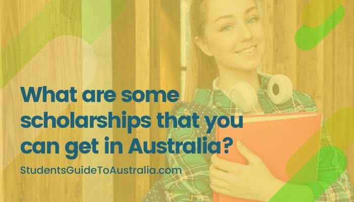What are some scholarships that you can get in Australia